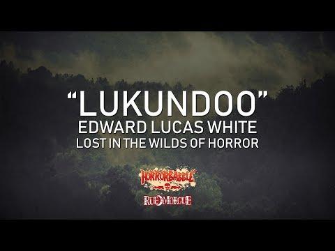 """Lukundoo"" by Edward Lucas White / Wilds of Horror (1/7)"