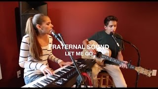 """Let Me Go"" by Avril Lavigne ft. Chad Kroeger (cover by Fraternal SOUND)"