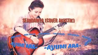 Download SEANDAINYA-AYUMI ARA (COVER AKUSTIk STELLA)