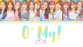 IZ*ONE (아이즈원) - O' My! [HAN|ROM|ENG Color Coded Lyrics]