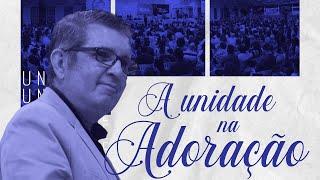 Mensagem - A Unidade na Adoração