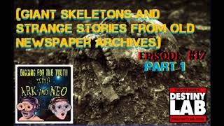 Giant skeletons and strange stories from old newspaper archives part 1 Episode #17
