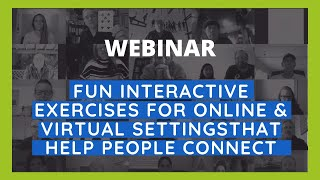 Webinar: Demo Of Fun Interactive Exercises For Online/virtual Settings That Help People Connect