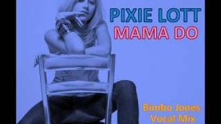 Pixie Lott - Mama Do - Bimbo Jones Vocal Mix [HQ]