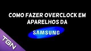 Tutorial - Como fazer Overclock em aparelhos da Samsung