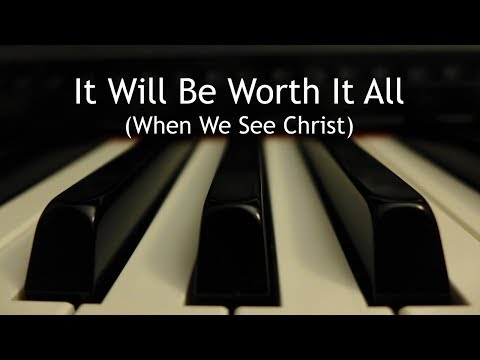 It Will Be Worth It All (When We See Christ) - piano instrumental hymn with lyrics