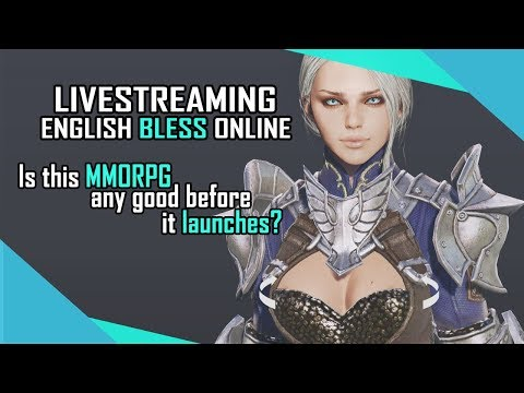 LIVE - English Bless Online, Is This MMORPG Any Good Before It Launches?