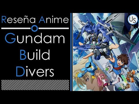Reseña Anime: Gundam Build Divers [Mecha Review] // Unlimited Sky