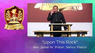 """""""UPON THIS ROCK"""" - PASTOR JESSE W. PLATER (7.26.20)"""