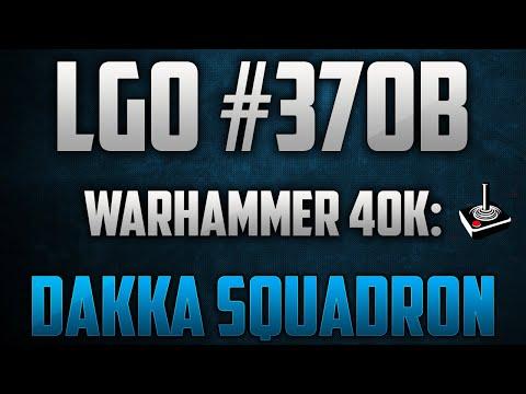 LGO #370B - Warhammer 40K - Dakka Squadron - Flyboyz Edition - Reporting In (060621) |