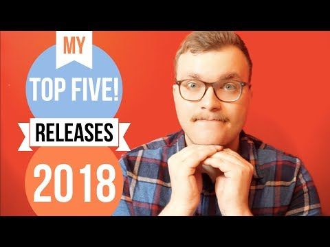 My Top 5 Anticipated Releases of 2018