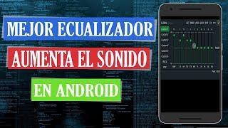 Instala MEJOR ECUALIZADOR AUMENTA CALIDAD DEL SONIDO En Android 2019