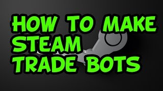 How to make a FREE steam trade bot UPDATED (CSGO, DOTA 2, TF2)