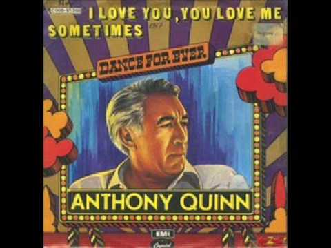 Anthony Quinn - I Love You, You Love Me