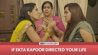 FilterCopy | If Ekta Kapoor Directed Your Life | Ft . Rytasha Rathore & Viraj Ghelani