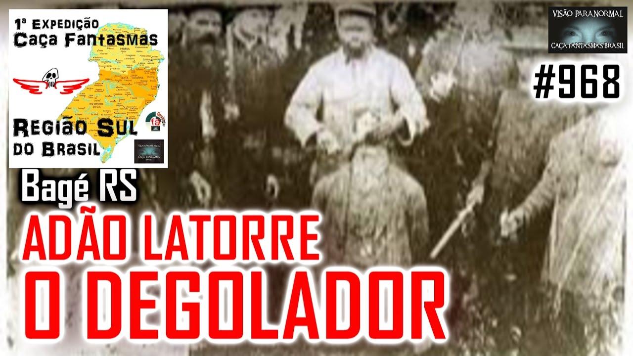 Adão Latorre o Degolador - Caça Fantasmas Brasil - #968