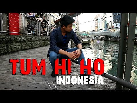 Tum  Hi Ho Bahasa Indonesia | MUSIC VIDEO COVER