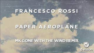 Francesco Rossi - Paper Aeroplane [MK Gone With The Wind Remix]