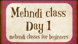 Mehndi class Day 1 / How to learn Mehndi for Beginners class #1 \ learn to draw henna