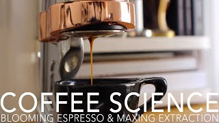 COFFEE SCIENCE - Blooming Espresso & Maxing Extraction