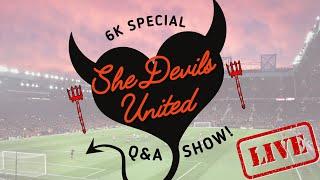 LIVE| She Devils United - 6k Q&A! | Giveaway #mufc #ManchesterUnited