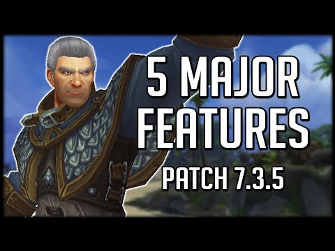 THE 5 MAJOR FEATURES In Patch 7.3.5 | World of Warcraft Legion