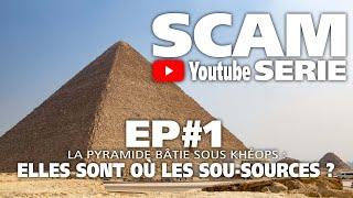 SCAM YS EP#1 : LA PYRAMIDE BÂTIE SOUS KEHOPS, ELLES SONT OU LES SOU-SOURCES ?