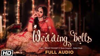 Wedding Bells | Full Audio | Shruti Unwind | Rahul Singh | Latest Punjabi Song 2019
