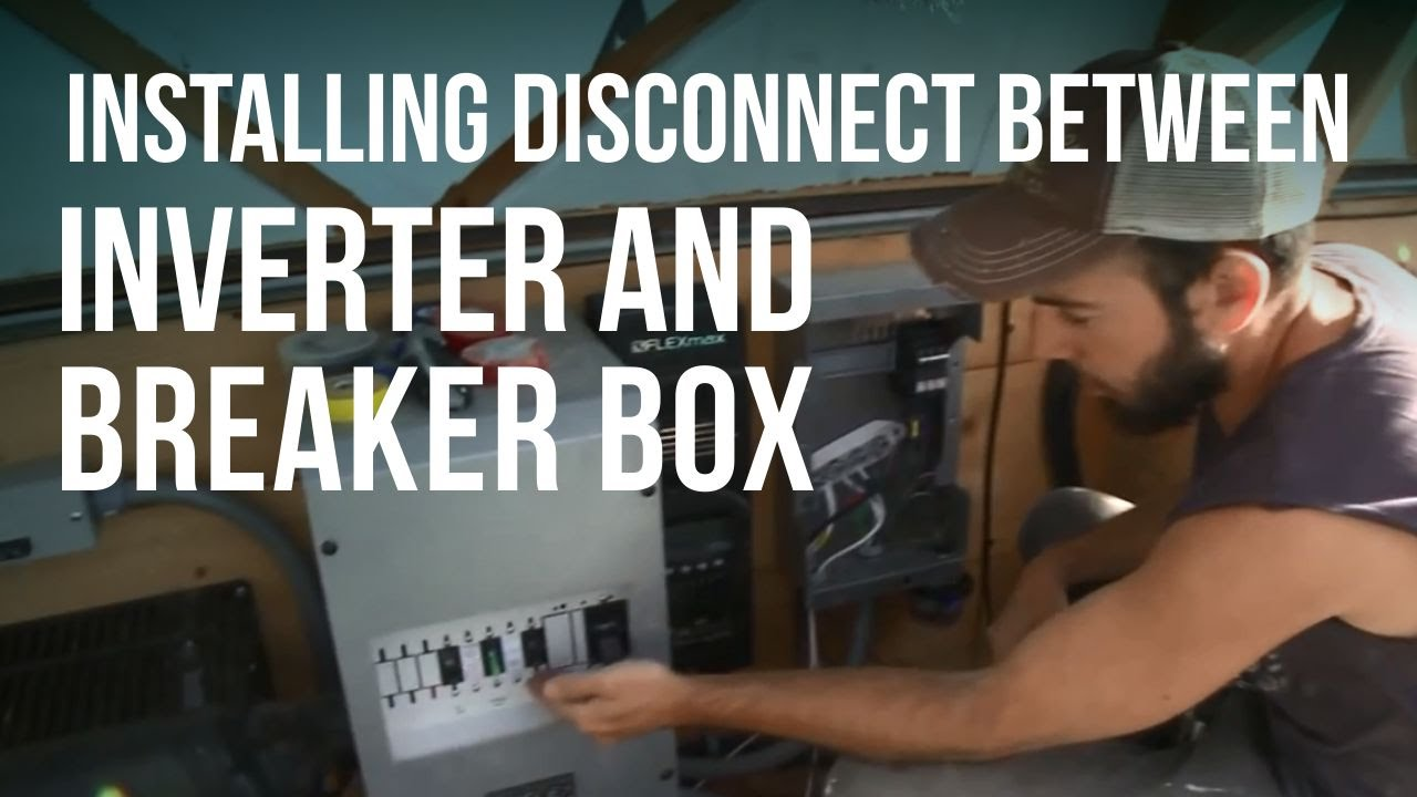 How To Install A Disconnect Between Your Inverter And Breaker Box Wiring Youtube