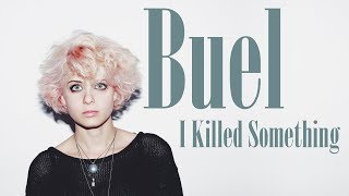 BUEL - I Killed Something
