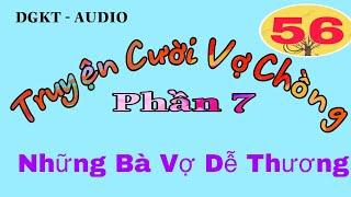 [TRUYỆN CƯỜI VỢ CHỒNG]-PHẦN 7- AUDIO 56. Giọng đọc: Khánh Toàn