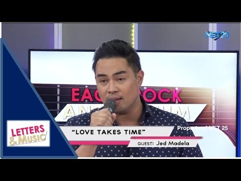 JED MADELA - LOVE TAKES TIME (NET25 LETTERS AND MUSIC)