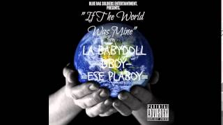 """IF THE WORLD WAS MINE""-LA BABYDOLL- DBOY- ESE PLAYBOY (BLUE RAG SOLDIERS ENT) NEW CHICANO RAP 2015"