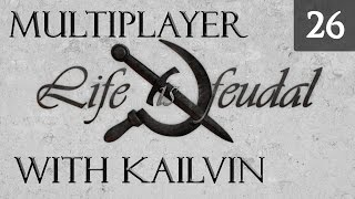 Life is Feudal Your Own - Multiplayer Gameplay with Kailvin - Episode 26