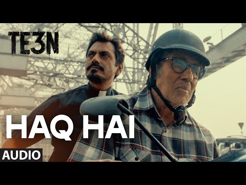 HAQ HAI Full Song (AUDIO) | TE3N | Amitabh Bachchan, Nawazuddin Siddiqui, Vidya Balan | T-Series