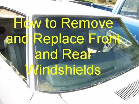 How to Replace the Front and Rear Windshields