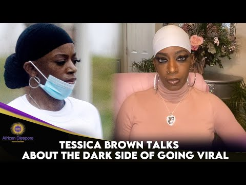 Tessica Brown Reveals The Dark Side Of Going Viral