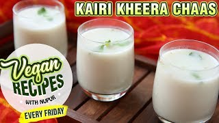 Chaas Recipe - How To Make Kairi Kheera Chaas At Home - Vegan Series By Nupur Sampat