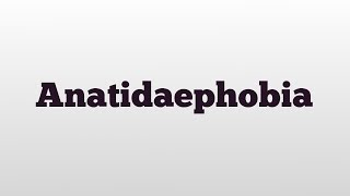 Anatidaephobia meaning and pronunciation