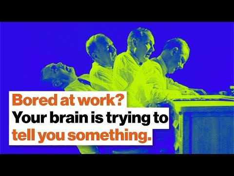 Bored out of your mind at work? Your brain is trying to tell you something. | Dan Cable