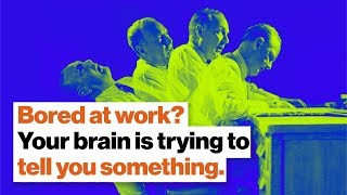Bored out of your mind at work? Your brain is trying to tell you something. | Dan Cable | Big Think