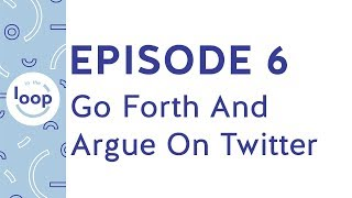 Episode 6 - Go Forth And Argue On Twitter