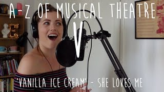 || A-Z of Musical Theatre || Vanilla Ice Cream || She Loves Me ||