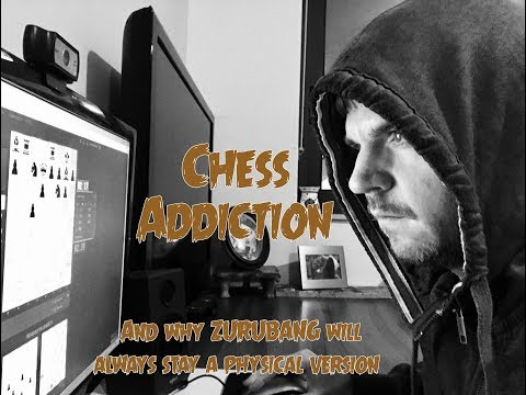 Online Chess Addiction - Zurubang 1