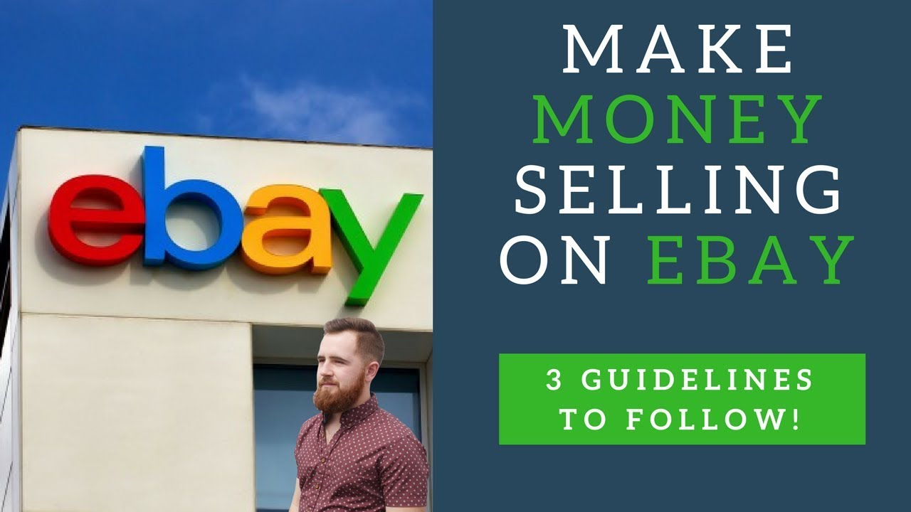 Make Money Selling On Ebay Part 1 3 Guidelines You Have To Follow Youtube