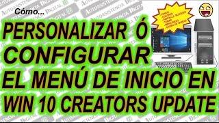 Como Personalizar o Configurar el Menú de Inicio y Más en Win 10 Creators Update  ✔️ | A.D. 😉