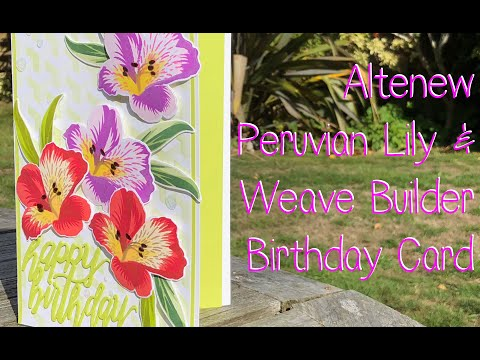 Altenew Peruvian Lily Layering Stamp & Weave Builder Stencil Birthday Card