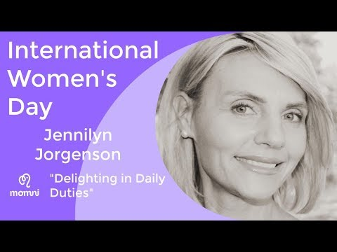 "International Women's Day: Jennilyn Jorgenson ""Delighting in Daily Duties"""