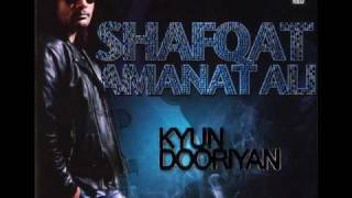 Shafqat Amanat Ali - Tu Hi Sanam - Kyun Dooriyan - High Quality