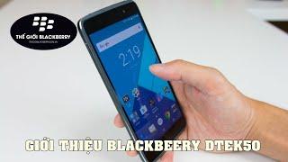 Đánh giá điện thoại BlackBerry DTEK50 chính hãng - Thế giới Blackberry